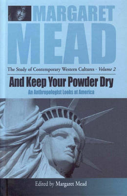 And Keep Your Powder Dry: An Anthropologist Looks at America - Margaret Mead: The Study of Contemporary Western Culture 2 (Hardback)