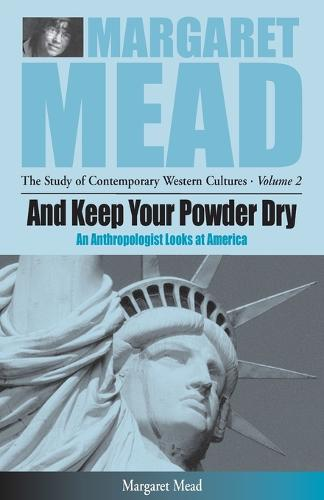 And Keep Your Powder Dry: An Anthropologist Looks at America - Margaret Mead: The Study of Contemporary Western Culture 2 (Paperback)