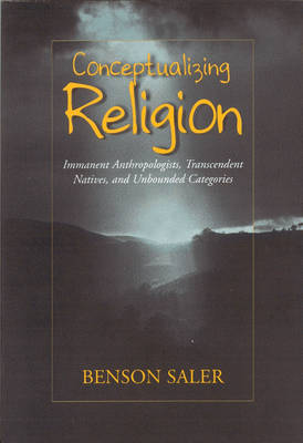 Conceptualizing Religion: Immanent Anthropologists, Transcendent Natives, and Unbounded Categories (Paperback)