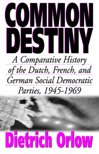 Common Destiny: A Comparative History of the Dutch, French, and German Social Democratic Parties, 1945-1969 (Paperback)