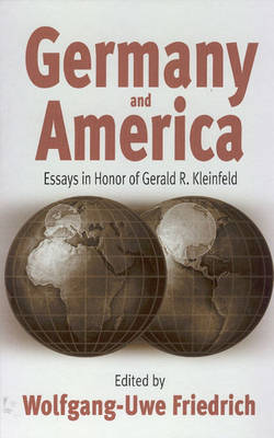 Germany and America: Essays in Honor of Gerald R. Kleinfeld (Hardback)