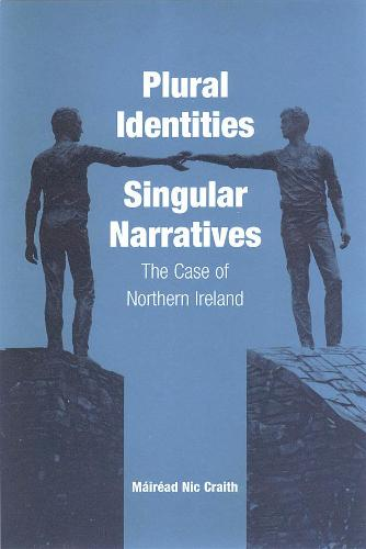 Plural Identities - Singular Narratives: The Case of Northern Ireland (Paperback)