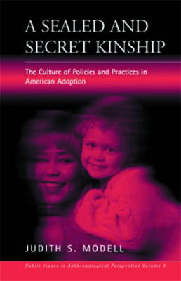 A Sealed and Secret Kinship: The Culture of Policies and Practices in American Adoption - Public Issues in Anthropological Perspective 3 (Paperback)