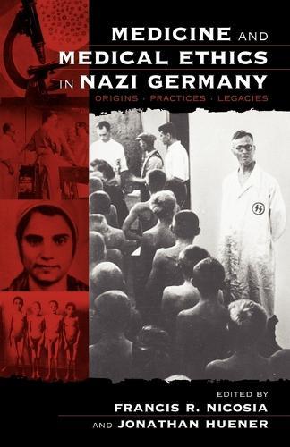 Medicine and Medical Ethics in Nazi Germany: Origins, Practices, Legacies (Paperback)