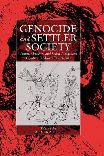 Genocide and Settler Society: Frontier Violence and Stolen Indigenous Children in Australian History - War and Genocide (Paperback)