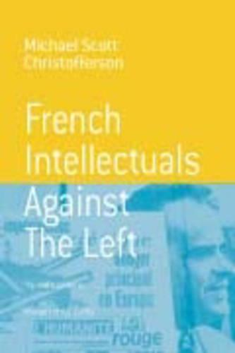 French Intellectuals Against the Left: The Anti-totalitarian Moment of the 1970s in French Intellectuals Politics - Berghahn Monographs in French Studies (Hardback)
