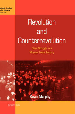Revolution and Counterrevolution: Class Struggle in a Moscow Metal Factory - International Studies in Social History 6 (Hardback)