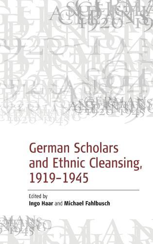 German Scholars and Ethnic Cleansing, 1919-1945 (Hardback)