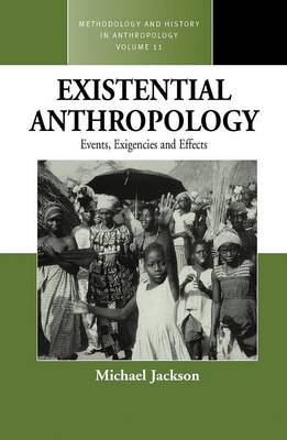 Existential Anthropology: Events, Exigencies, and Effects - Methodology & History in Anthropology v. 11 (Hardback)