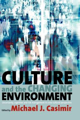 Culture and the Changing Environment: Uncertainty, Cognition, and Risk Management in Cross-Cultural Perspective (Hardback)