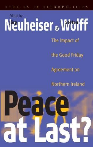 Peace At Last?: The Impact of the Good Friday Agreement on Northern Ireland - Ethnopolitics 2 (Hardback)