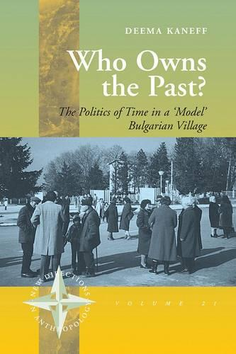 Who Owns the Past?: The Politics of Time in a 'model' Bulgarian Village (Hardback)
