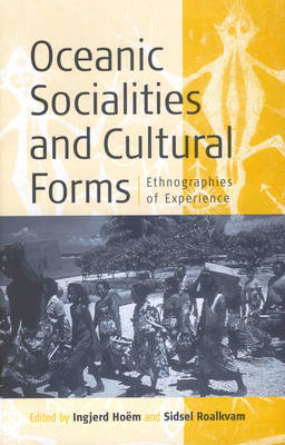 Oceanic Socialities and Cultural Forms: Ethnographies of Experience (Hardback)