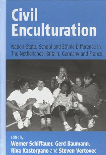 Civil Enculturation: Nation-state, School and Ethnic Difference in the Netherlands, Britain, Germany and France (Hardback)