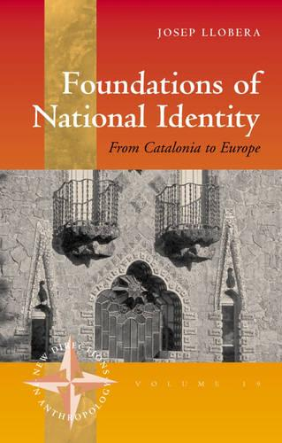 Foundations of National Identity: From Catalonia to Europe - New Directions in Anthropology 19 (Hardback)