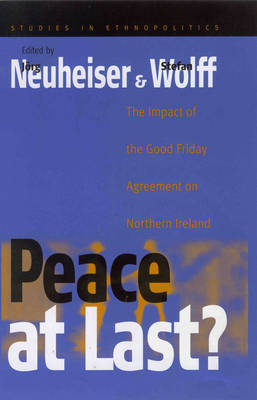 Peace at Last?: The Impact of the Good Friday Agreement on Northern Ireland - Studies in ethnopolitics (Paperback)