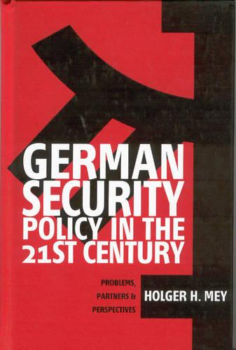 German Security Policy in the 21st Century: Problems, Partners and Perspectives (Hardback)