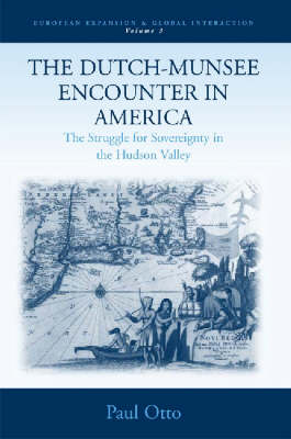 The Dutch-Munsee Encounter in America: The Struggle for Sovereignty in the Hudson Valley - European Expansion & Global Interaction 3 (Hardback)
