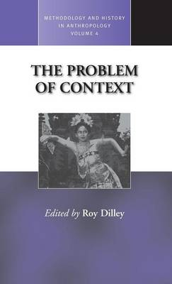 The Problem of Context: Perspectives from Social Anthropology and Elsewhere - Methodology & History in Anthropology 4 (Hardback)