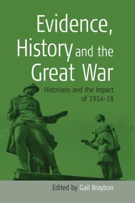 Evidence, History and the Great War: Historians and the Impact of 1914-18 (Hardback)