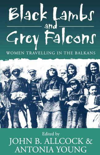 Black Lambs and Grey Falcons: Women Travelling in the Balkans (Paperback)