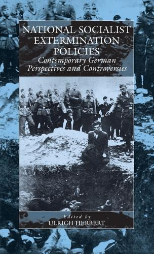 National Socialist Extermination Policies: Contemporary German Perspectives and Controversies - War and Genocide 2 (Hardback)