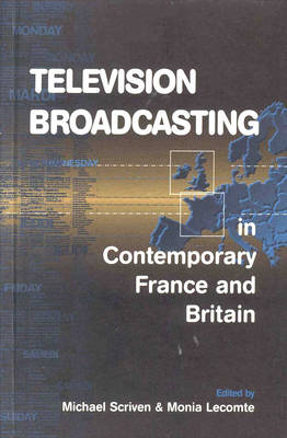 Television Broadcasting in Contemporary France and Britain (Paperback)