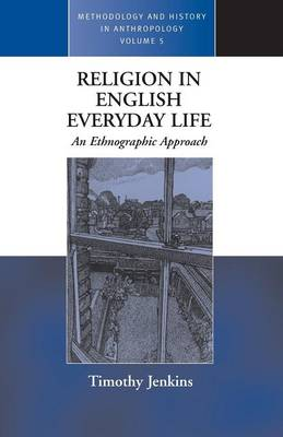 Religion in English Everyday Life: An Ethnographic Approach - Methodology & History in Anthropology 5 (Paperback)