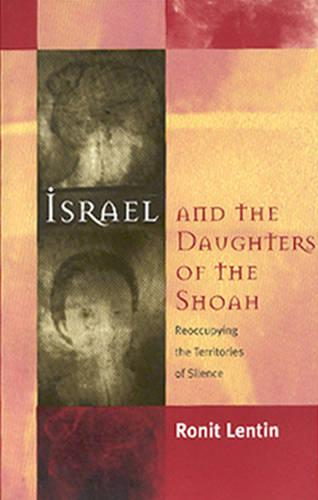Israel and the Daughters of the Shoah: Reoccupying the Territories of Silence (Paperback)