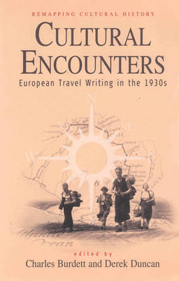 Cultural Encounters: European Travel Writing in the 1930s - Remapping Cultural History 1 (Hardback)
