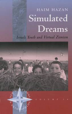 Simulated Dreams: Zionist Dreams for Israeli Youth - New Directions in Anthropology (Hardback)