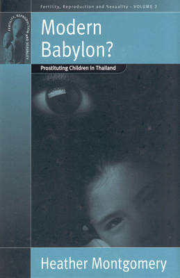 Modern Babylon?: Prostituting Children in Thailand - Fertility, Reproduction and Sexuality: Social and Cultural Perspectives 2 (Hardback)