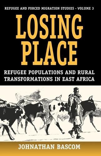 Losing Place: Refugee Populations and Rural Transformations in East Africa - Refugee & Forced Migration Studies v. 3 (Paperback)