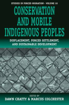 Conservation and Mobile Indigenous Peoples: Displacement, Forced Settlement and Sustainable Development - Forced Migration 10 (Hardback)