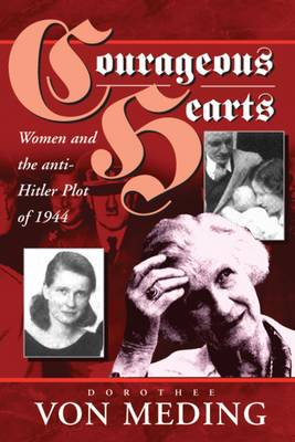 Courageous Hearts: Women and the Anti-Hitler Plot of 1944 (Paperback)