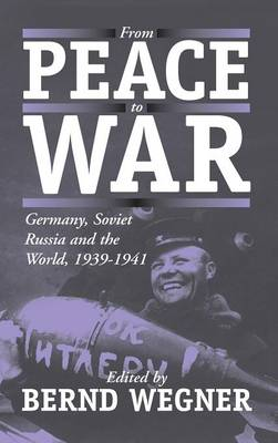 From Peace to War: Germany, Soviet Russia, and the World, 1939-1941 (Hardback)