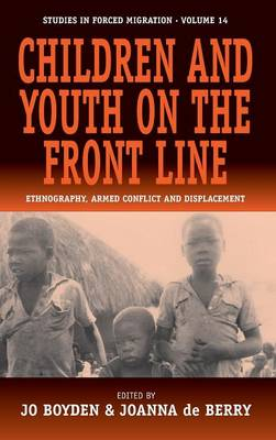 Children and Youth on the Front Line: Ethnography, Armed Conflict and Displacement - Forced Migration 14 (Hardback)