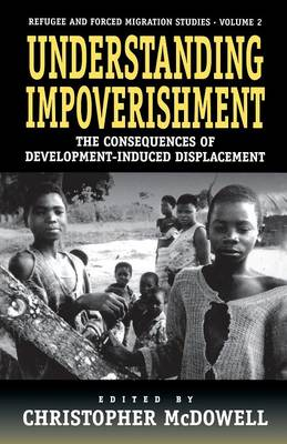 Understanding Impoverishment: The Consequences of Development-Induced Displacement - Forced Migration 2 (Paperback)