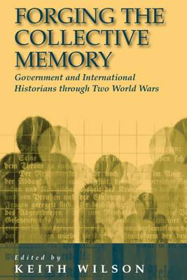 Forging the Collective Memory: Government and International Historians through Two World Wars (Paperback)