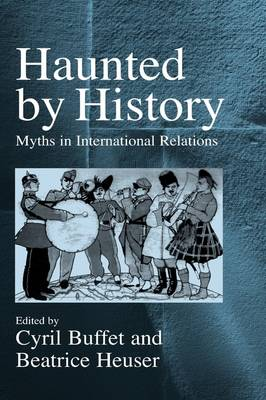 Haunted by History: Myths in International Relations (Hardback)