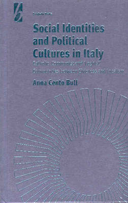 Social Identities and Political Cultures in Italy: Catholic, Communist, and 'Leghist' Communities between Civicness and Localism (Hardback)