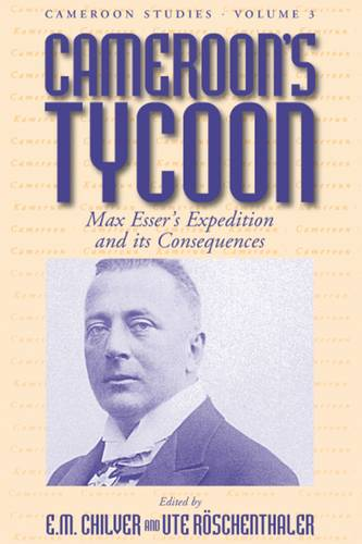 Cameroon's Tycoon: Max Esser's Expedition and its Consequences - Cameroon Studies 3 (Hardback)
