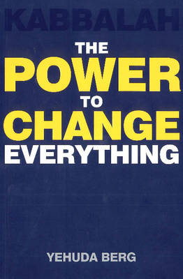 Kabbalah: The Power to Change Everything (Paperback)