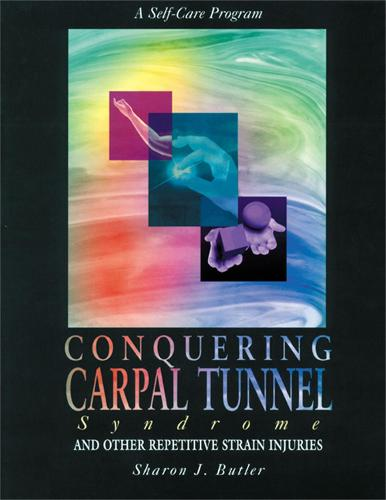 Conquering Carpal Tunnel Syndrome and Other Repetitive Strain Injuries: A Self-Care Program (Paperback)