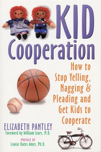 Kid Cooperation: How to Stop Yelling, Nagging and Pleading and Get Kids to Cooperate (Paperback)