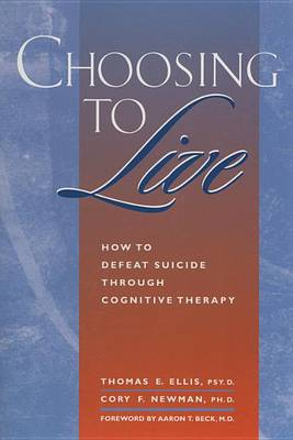Choosing to Live: How to Defeat Suicide Through Cognitive Therapy (Paperback)