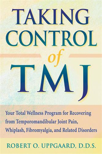 Taking Control Of TMJ: Your Total Wellness Program for Recovering from Temporomandibular Joint Pain, Whiplash, Fibromyalgia, and Related Disorders (Paperback)