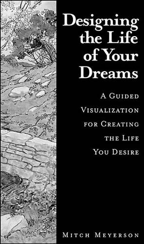 Designing the Life of Your Dreams: A Guided Visualization to Creating the Life You Desire