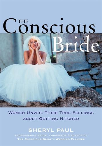 The Conscious Bride: Women Unveil Their True Feelings about Getting Hitched (Paperback)