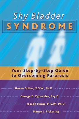 Shy Bladder Syndrome: Your Step-by-step Guide to Overcoming Paruresis (Paperback)